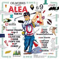 6/9 OILWORKS PRESENTS ALEA  TOKYO