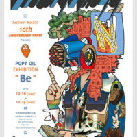 "Factory No.079 10TH ANNIVERSARY Presents POPY OIL EXHIBITION "" Be """