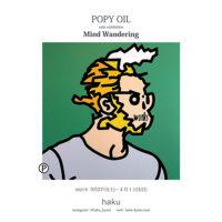 "POPY OIL EXHIBITION "" Mind Wandering """